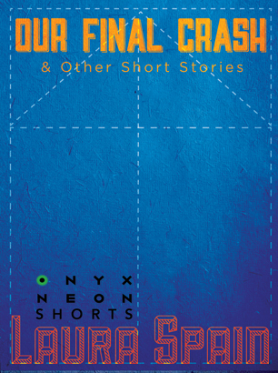Cover---Spain,-Laura---Our-Final-Crash-And-Other-Short-Stories--306x410